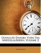 Udvalgte Danske Viser Fra Middelalderen, Volume 2