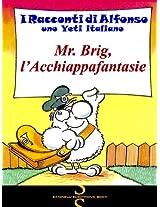 MR. BRIG, L'ACCHIAPPAFANTASIE (I Racconti di Alfonso, uno Yeti Italiano Vol. 8) (Italian Edition)
