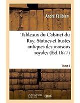 Tableaux Du Cabinet Du Roy. Statues Et Bustes Antiques Des Maisons Royales. Tome I (Arts)