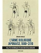 L'arme Biologique Japonaise, 1880-2010: Réalités Historiques Et Anatomie De La Mémoire