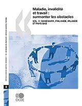 Maladie, Invalidite Et Travail: Surmonter Les Obstacles (Vol. 3) : Danemark, Finlande, Irlande Et Pays-Bas