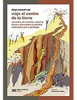 Viaje al centro de la Tierra: volcanes, terremotos, minería, basura, diamantes y petrólego explicados por la geología (Ciencia que ladra)