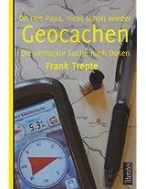 Oh nee Papa, nicht schon wieder Geocachen: Geocaching - Die verrückte Suche nach Dosen (German Edition)