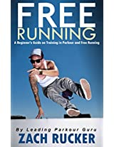 Free Running: A Beginner's Guide on Training in Parkour and Free Running (Parkour and Free Running Guide)