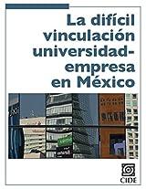 La difícil vinculación universidad-empresa en México (Coyuntura y Ensayo) (Spanish Edition)