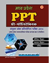 Madhya Pradesh PPT 2014: Combined Entrance Test with Solved 2012-2013 Entrance Paper