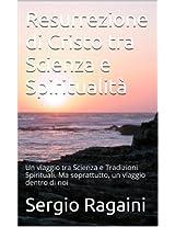 Resurrezione di Cristo tra Scienza e Spiritualità: Un viaggio tra Scienza e Tradizioni Spirituali. Ma soprattutto, un viaggio dentro di noi
