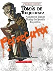 Wicked History: Tomas De Torquemada: Architect of Torture During the Spanish Inquisition (Wicked History, A)