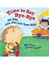 Time to Say Bye-Bye: Da Den Luc Noi Loi Tam Biet : Babl Children's Books in Vietnamese and English