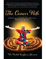 The Cancer Path: A Spiritual Journey into Healing, Wholeness & Love