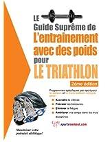 Le guide suprême de l'entrainement avec des poids pour le triathlon (French Edition)