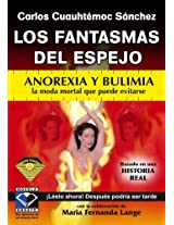 Los fantasmas del espejo/  The Ghosts in the Mirror: Anorexia y bulimia la moda mortal que puede evitarse/ Anorexia and Bulimia the Deadly Fashion that Can Be Avoided