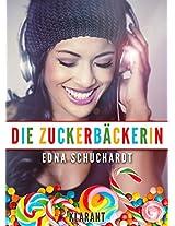 Die Zuckerbäckerin. Turbulenter, witziger Liebesroman - Liebe, Sex und Leidenschaft ... (German Edition)