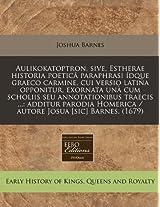 Aulikokatoptron, Sive, Estherae Historia Poetica Paraphrasi Idque Graeco Carmine, Cui Versio Latina Opponitur, Exornata Una Cum Scholiis Seu ... Homerica / Autore Josua [Sic] Barnes. (1679)