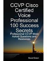 Ccvp Cisco Certified Voice Professional 100 Success Secrets: Professional Ccvp Most Asked Questions and Resources