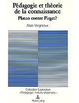 Pedagogie Et Theorie de La Connaissance: Platon Contre Piaget? (Exploration)