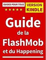 Guide de la FlashMob et du Happening (GUIDES POUR TOUS)