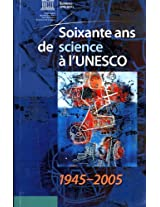 Soixante Ans De Science a L'unesco 1945-2005: Collectif