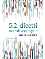 5:2 Dieetti Suomalaiseen Tyyliin: Idea-ja Reseptikirja