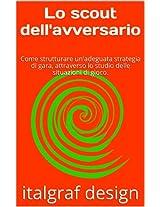 Lo scout dell'avversario: Come strutturare un'adeguata strategia di gara, attraverso lo studio delle situazioni di gioco. (Italian Edition)