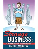 Strange Business: The Unconventional Guide to Internet Marketing: Volume 1