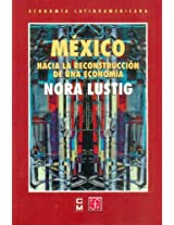 Mexico: Hacia La Reconstrucción De Una Economía/ Towards of an Economy Reconstruction: 0 (Poltica)
