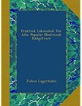Praktisk Läkarebok För Alla: Populär Medicinsk Rådgifvare