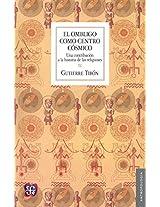 El ombligo como centro cosmico/ The Bellybutton as a cosmic Center: Una contribucion a la historia de las religiones: 0 (Seccion de Obras de Antropologia)