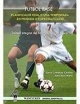 Futbol base. Planificació real d'una temporada en període d'especialització (Catalan Edition)
