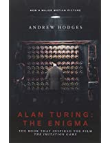 Alan Turing: The Enigmma - The Book That Inspired the Film the Imitation Game