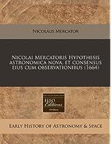 Nicolai Mercatoris Hypothesis Astronomica Nova, Et Consensus Eius Cum Observationibus (1664)