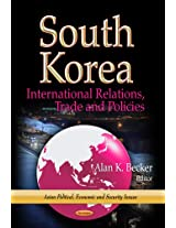South Korea: International Relations, Trade and Policies (Asian Political, Economic and Security Issues)