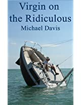 Virgin on the Ridiculous: Humorous tale of the ridiculous mishaps suffered by a novice skipper