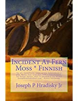 Incident At Fern Moss * Finnish