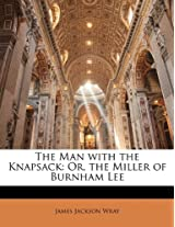 The Man with the Knapsack: Or, the Miller of Burnham Lee