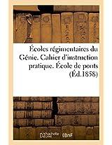 Ecoles Regimentaires Du Genie. Cahier D'Instruction Pratique. Ecole de Ponts (Savoirs Et Traditions)
