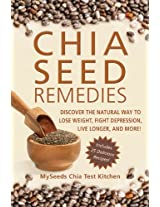 Chia Seed Remedies: Use These Ancient Seeds to Lose Weight, Balance Blood Sugar, Feel Energized, Slow Aging, Decrease Inflammation, and More!