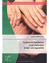 Systemische Sozialarbeit in Der Stationaren Kinder- Und Jugendhilfe