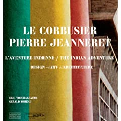 Le Corbusier, Pierre Jeanneret: L'Aventure Indienne / The Indian Story