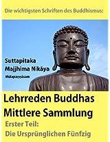 Die wichtigsten Schriften des Buddhismus: Lehrreden Buddhas - Mittlere Sammlung - Erster Teil: Die Ursprünglichen Fünfzig. Suttapitaka - Majjhima Nikāya - Mūlapaṇṇāsam