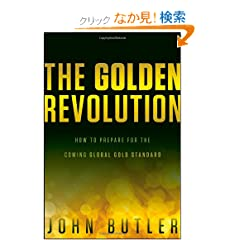 The Golden Revolution: How to Prepare for the Coming Global Gold Standard