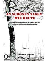 An schönen Tagen wie heute: Momentaufnahmen und bemerkenswerte Vorfälle im Leben und Umfeld eines Gewalttäters (German Edition)
