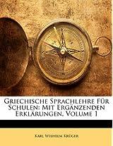 Griechische Sprachlehre Fur Schulen: Mit Erganzenden Erklarungen, Volume 1