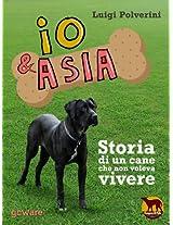 Io & Asia. Storia di un cane che non voleva vivere (Noi animali Vol. 3) (Italian Edition)