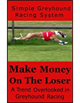 The Simple Greyhound Betting System - Profiting From a Trend Overlooked.