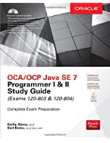 OCA/OCP Java SE 7 Programmer I & II Study Guide (Exams 1Z0-803 & 1Z0-804) (Oracle Press)