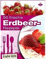 50 frische Erdbeer-Rezepte (Kreative Küche 13) (German Edition)