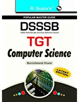 DSSSB - TGT Computer Science Exam Guide (Latest Edition) : TGT Computer Science Recruitment Exam Guide
