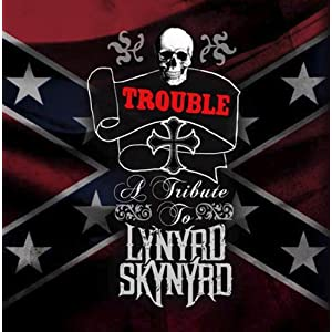Trouble - A Tribute To Lynyrd Skynyrd