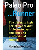 Paleo Pro Runner: The ultimate high performance diet bible for today's amateur and professional runner